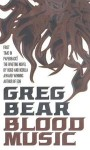 Blood Music - Greg Bear
